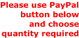 Please use PayPal button below and choose quantity required